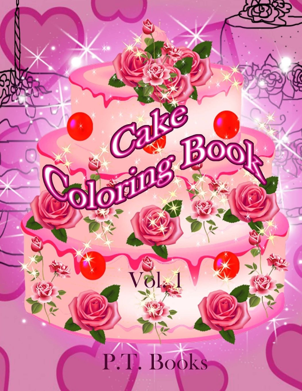 Cake Coloring Book : Volume 1 - For girls, teens and adults. PDF