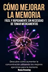 Cómo Mejorar la Memoria Fácil y Rápidamente Sin Necesidad de Tomar Medicamentos: Descubre cómo aumentar la concentración utilizando los mejores ejercicios para la memoria. (Spanish Edition) Kindle Edition