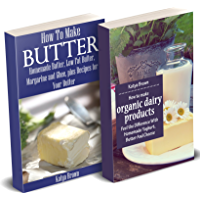 Homemade Dairy Products: Tastier And Healthier Alternatives To Store Bought Cheese, Butter, Yogurt And More (English Edition)