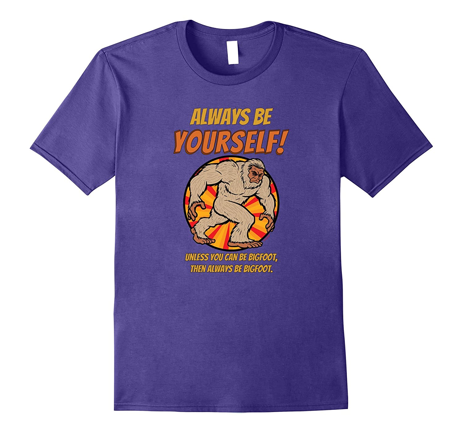 Always Be Yourself - Bigfoot Shirt-BN