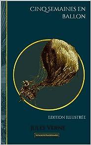 Cinq semaines en ballon: Edition illustrée (Voyages extraordinaires t. 1) (French Edition)