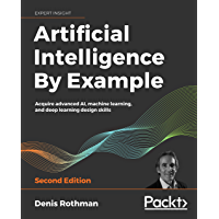 Artificial Intelligence By Example: Acquire advanced AI, machine learning, and deep learning design skills, 2nd Edition…