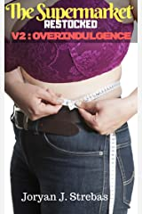 The Supermarket Restocked: V2: Overindulgence Kindle Edition