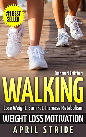 Walking: Weight Loss Motivation: Lose Weight; Burn Fat & Increase Metabolism (Walking; Walking to Lose Weight; Walking For Weight Loss; Workout Plan; Burn Fat; Lose Weight)