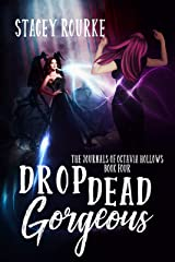 Drop Dead Gorgeous (The Journals of Octavia Hollows Book 4) Kindle Edition