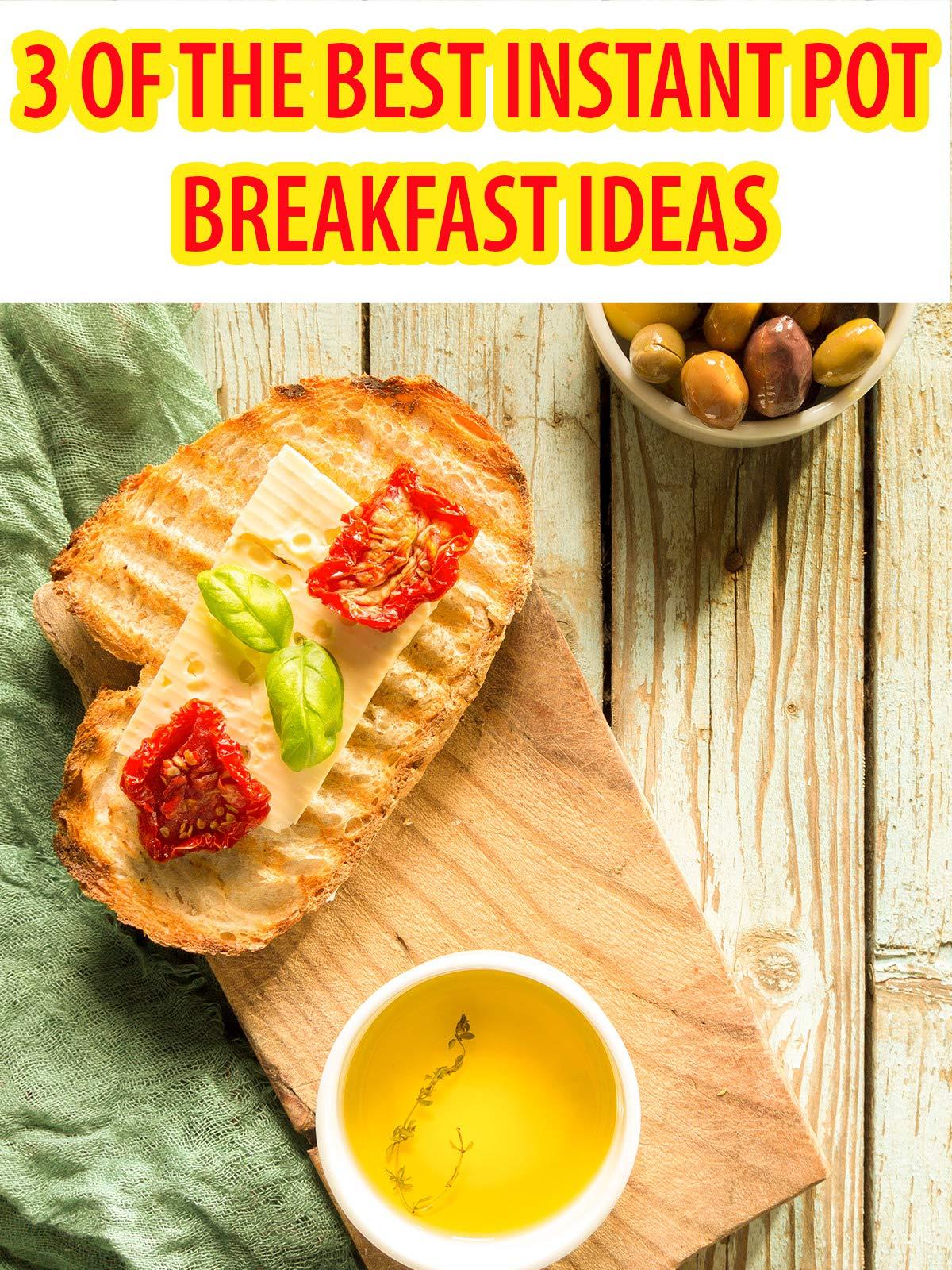 3 of the best Instant Pot breakfast Ideas