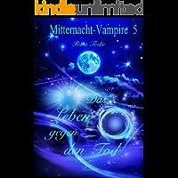 Das Leben gegen den Tod: Vampirroman (Mitternacht-Vampire 5)