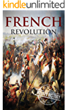 French Revolution: A History From Beginning to End (One Hour History Revolution Book 1)