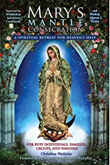 Mary's Mantle Consecration: A Spiritual Retreat for Heaven's Help Kindle Edition