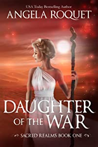 Daughter of the War (Sacred Realms Book 1)