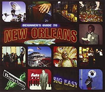 Beginners Guide to New Orleans - Beginners Guide to New ...