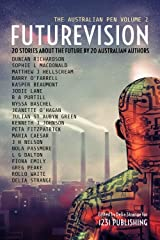 Futurevision: 20 Stories About The Future By 20 Australian Authors (The Australian Pen Book 2) Kindle Edition