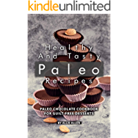 Healthy and Tasty Paleo Recipes: Paleo Chocolate Cookbook for Guilt-Free Desserts