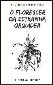O Florescer da Estranha Orquídea (Coletânea de Contos de Wells)