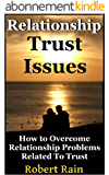 Trust Issues-How To Overcome Relationship Problems Related To Trust (Trust Issues, Relationship Advice For Building And Regaining Trust Book 1) (English Edition)