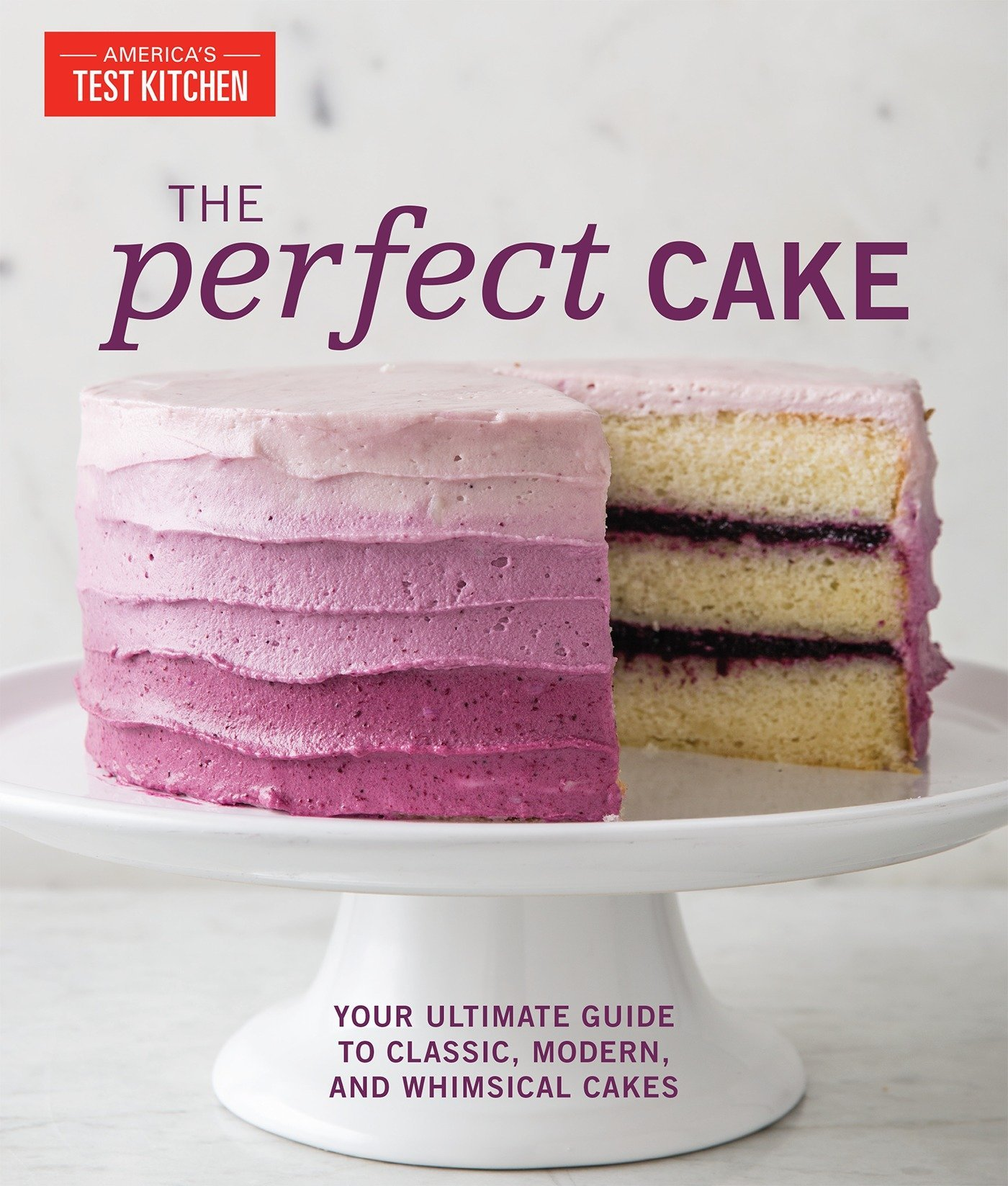 The Perfect Cake: Your Ultimate Guide to Classic, Modern, and Whimsical Cakes by America's Test Kitchen