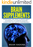 Brain Supplements: Everything You Need to Know About Nootropics to Improve Memory, Cognition and Mental Performance