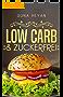 Zuckerfrei & Low Carb für Faule: Leckere Zuckerfreie Low Carb Rezepte in 20 Minuten zubereitet: [Low Carb für Faule, Zuckerfreie Ernährung, Low Carb für Einsteiger, Zuckerfrei, Zuckerfrei ernähren]