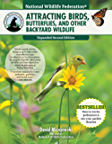 National Wildlife Federation®: Attracting Birds, Butterflies, and Other Backyard Wildlife, Expanded Second Edition