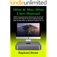 iMac & Mac Mini User Manual: 2020 Comprehensive Illustrated, Practical Guide with Tips & Tricks to Mastering the iMac & Mac Mini on MacOS Catalina 10.15