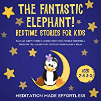 The Fantastic Elephant! Bedtime Stories for Kids: Fantasy Sleep Stories & Guided Meditation to Help Children & Toddlers…