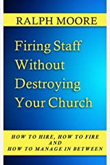 Firing Staff Without Destroying Your Church (How to Hire, How to Fire and How to Manage in Between Book 6) Kindle Edition