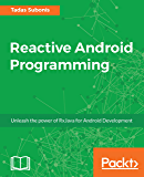 Reactive Android Programming: Unleash the power of RxJava for Android Development