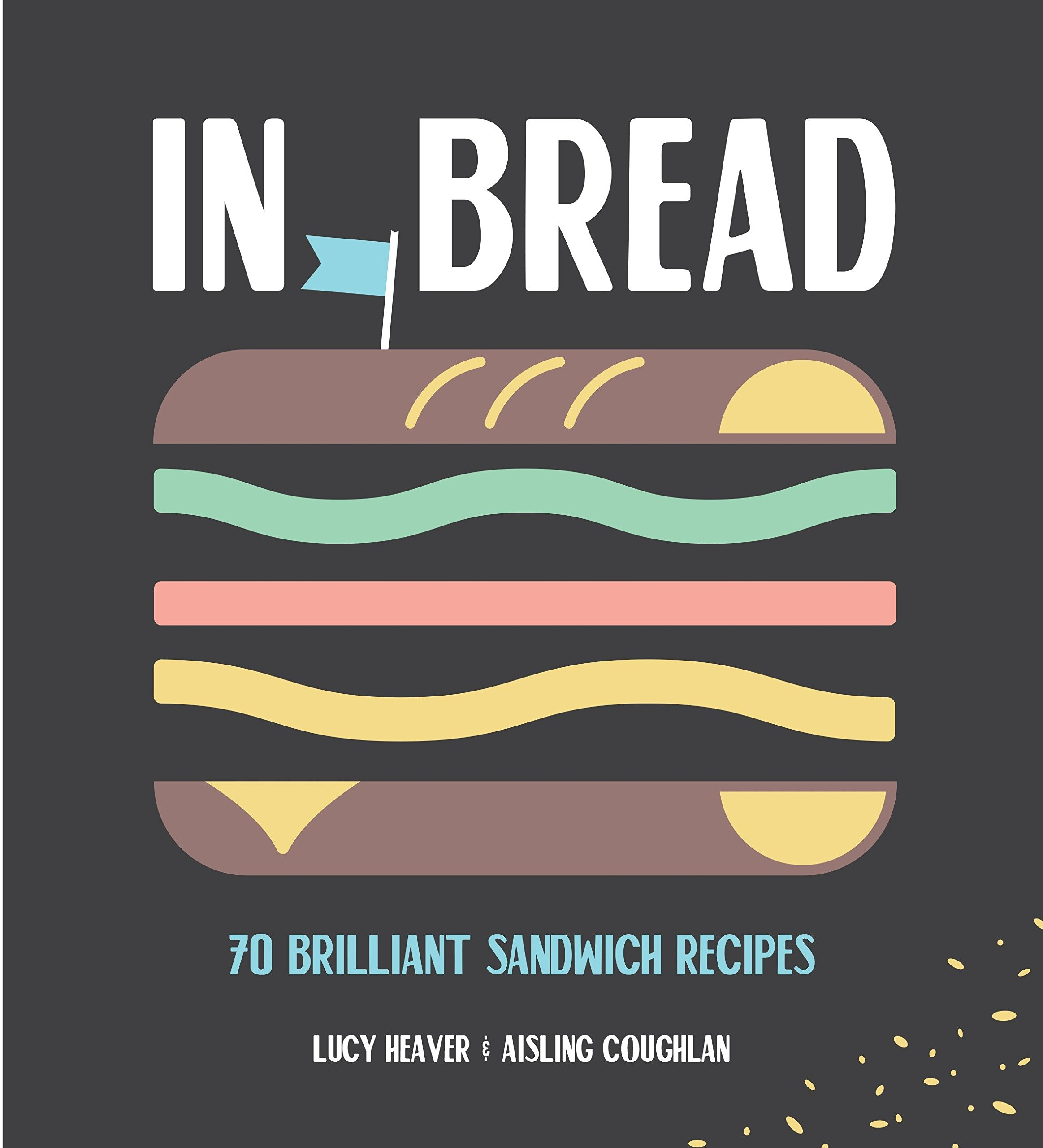 Download In Bread: 70 Brilliant Sandwich Recipes PDF