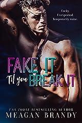 Fake It 'Til You Break It Kindle Edition