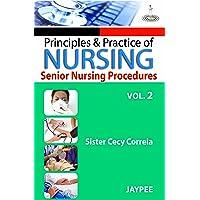 Principles & Practice Of Nursing Senior Nursing Proced.Vol.2: Senior Nursing Procedure - Vol. 2