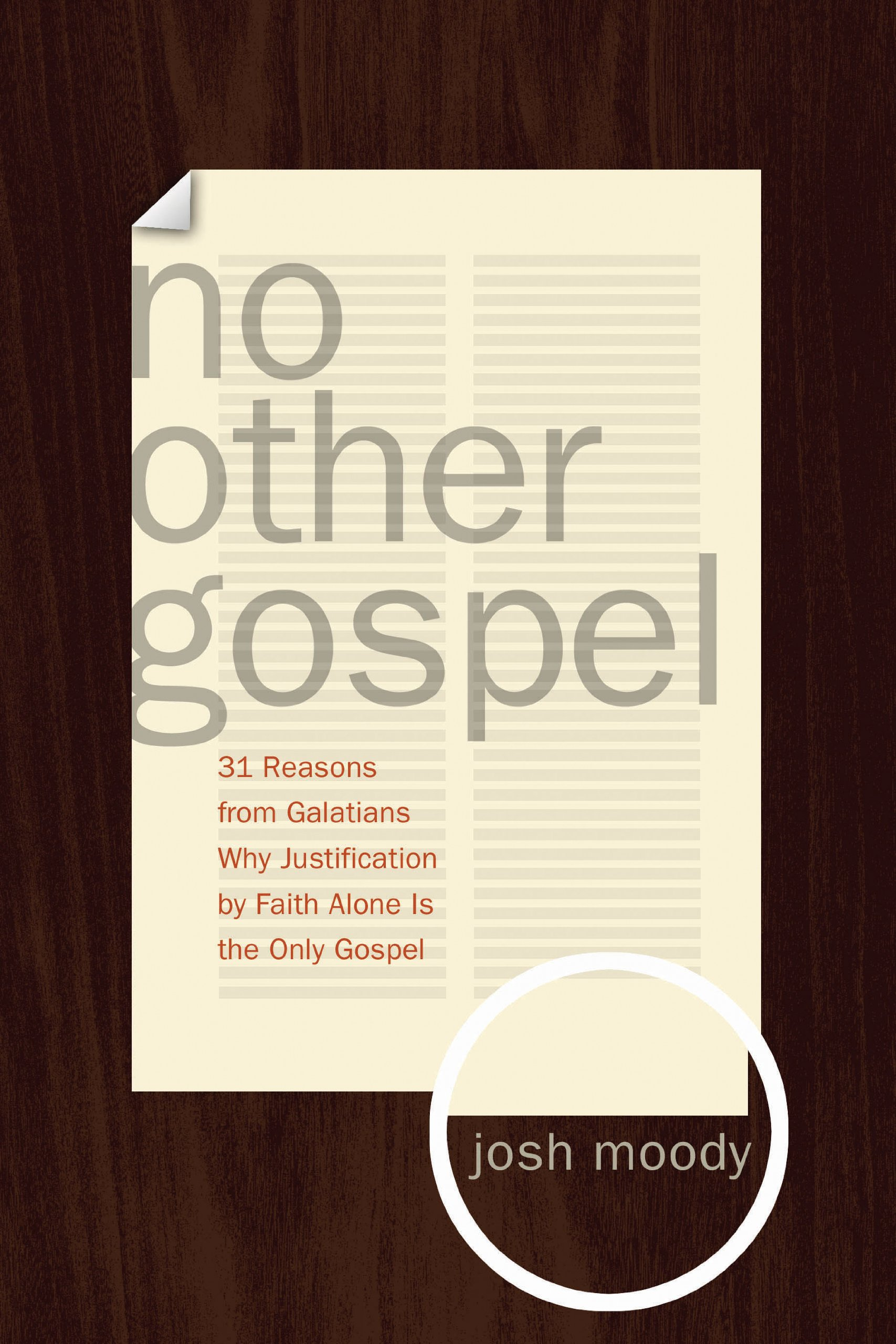 No Other Gospel 31 Reasons from Galatians Why Justification by