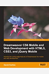 Dreamweaver CS6 Mobile and Web Development with HTML5, CSS3, and jQuery Mobile Kindle Edition