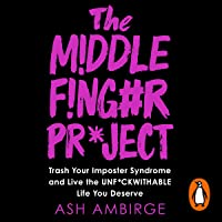 The Middle Finger Project: Trash Your Imposter Syndrome and Live the Unf--kwithable Life You Deserve