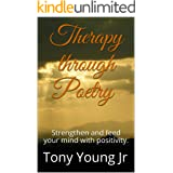 Therapy through Poetry: Strengthen and feed your mind with positivity.