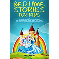Bedtime Stories for Kids: A Collections of Stories for Children to Prepare them for a Peaceful Night of Sleep, Improve their Creativity, Instill Morals ... and Increase Their Skill (English Edition)