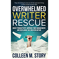 Overwhelmed Writer Rescue: Boost Productivity, Improve Time Management, and Replenish the Creator Within (English…