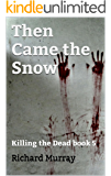 Then Came the Snow: Killing the Dead book 5
