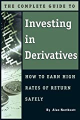 The Complete Guide to Investing In Derivatives: How to Earn High Rates of Return Safely Kindle Edition