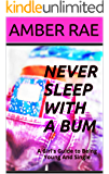 Never Sleep With A Bum: A Girl's Guide to Being Young And Single