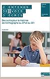 J'entends, je vois, j'écris: Des outils pour la maitrise de l'orthographe au CP et au CE1