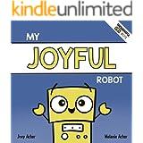 My Joyful Robot: A Children's Social Emotional Book About Positivity and Finding Joy (Thoughtful Bots)