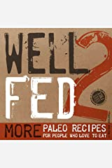 Well Fed 2: More Paleo Recipes for People Who Love to Eat Kindle Edition