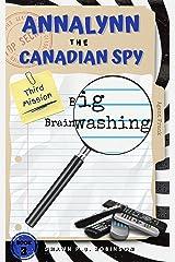 Annalynn the Canadian Spy: Big Brainwashing (AtCS Book 3) Kindle Edition
