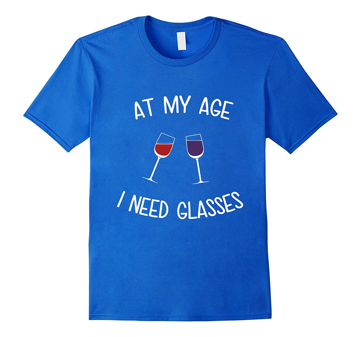 At My Age I Need Glasses Funny Women's Wine T-Shirt