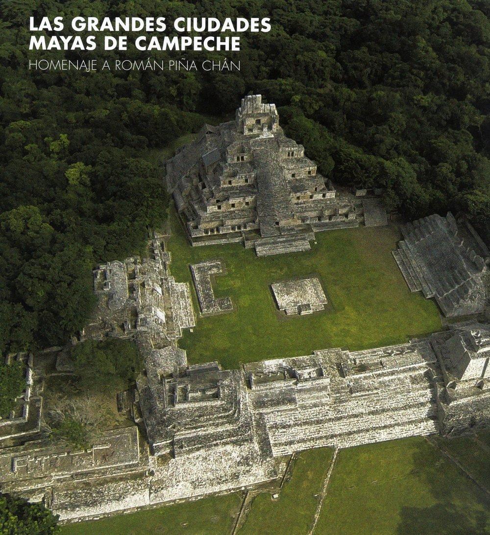 Great Maya Cities of Campeche: Homage to Román Piña Chán