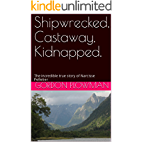 Shipwrecked, Castaway, Kidnapped.: The incredible true story of Narcisse Pelletier