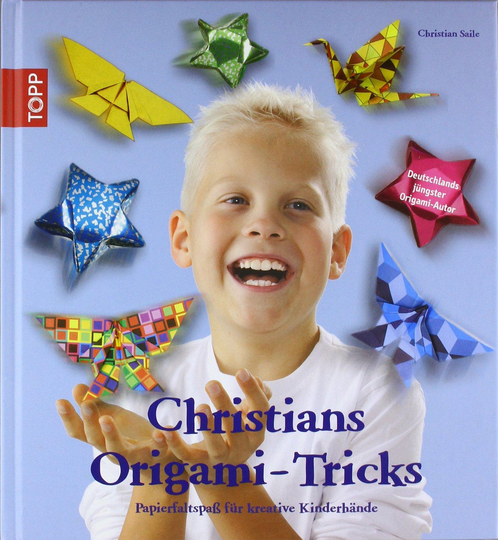 Christians Origami-Tricks: Papierfaltspaß für kreative Kinderhände. Mit Deutschlands jüngstem Origami-Autor