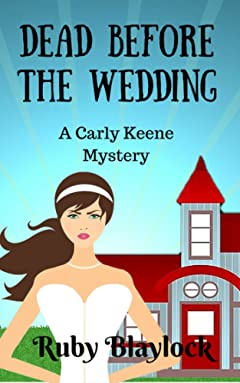 Dead Before The Wedding: A Carly Keene Cozy Mystery (Carly Keene Cozy Mysteries Book 1)