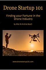 Drone Startup 101: Finding Your Fortune in The Drone Industry Kindle Edition