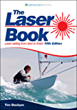 The Laser Book: Laser Sailing from Start to Finish for Beginner & Advanced Sailors (Dinghy Series)